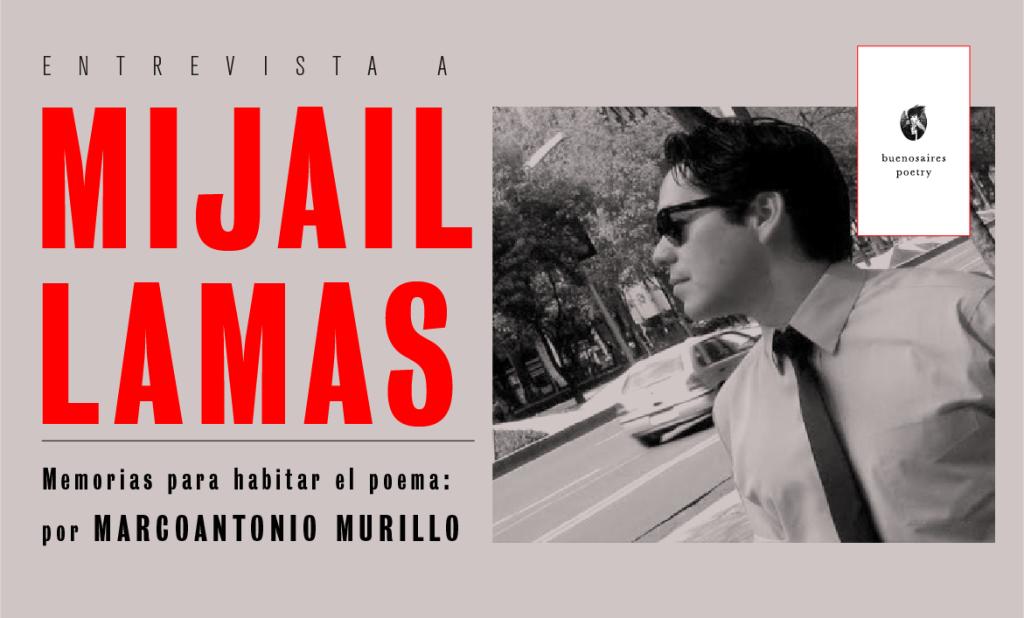 Memorias para habitar el poema: entrevista con Mijaíl Lamas por ...